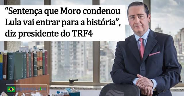 Presidente do TRF4 elogia sentença de Sérgio Moro e diz que condenaria Lula na segunda instância, sem pestanejar